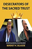 Desecrators of the Sacred Trust: The Apotheoses of Donald J. Trump and Isaias Afwerki. Two Preening Would Be Kings and Their Dark Agendas