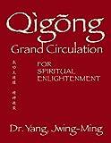 Qigong Grand Circulation For Spiritual Enlightenment (Qigong Foundation) (English Edition)