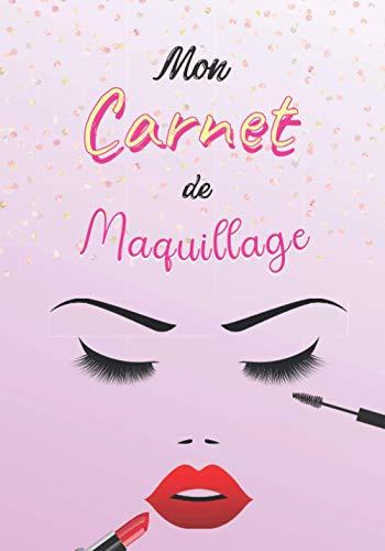 Mon Carnet de Maquillage: pour développer ses propres créations artistiques et apprendre a se maquiller pour professionnels amateurs-makeup pour ... |Format 36,8x26 cm | 7x10| IDÉE CADEAU
