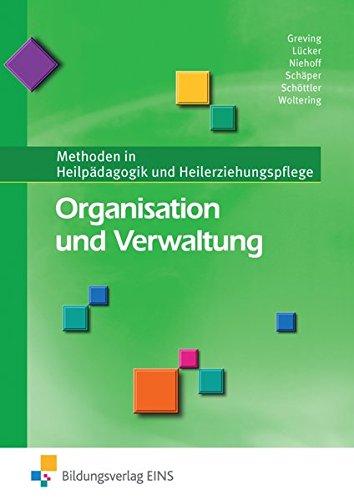 Organisation und Verwaltung: Methoden in Heilpädagogik und Heilerziehungspflege: Schülerband: Methoden in Heilpädagogik und Heilerziehungspflege Lehr-/Fachbuch