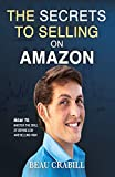 The Secrets to Selling on Amazon: How I Turned Nothing into Millions (Without Advertising,...