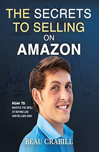 The Secrets to Selling on Amazon: How I Turned Nothing into Millions (Without Advertising, Dropshipping or Private Labeling)