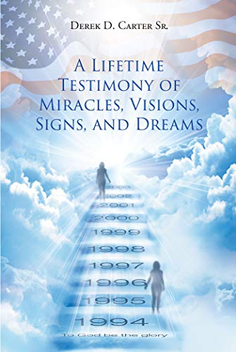 A Lifetime Testimony of Miracles, Visions, Signs, and Dreams (English Edition)