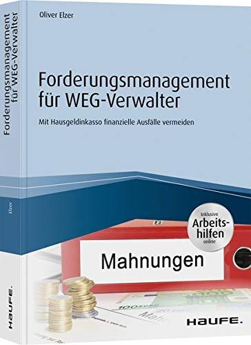Forderungsmanagement für WEG-Verwalter - inkl. Arbeitshilfen online: Mit Hausgeldinkasso finanzielle Ausfälle vermeiden (Haufe Business Software)
