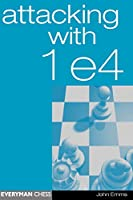 Attacking With 1 E4 (Everyman Chess)