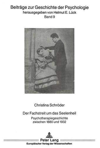 Der Fachstreit um das Seelenheil: Psychotherapiegeschichte zwischen 1880 und 1932 (Beiträge zur Geschichte der Psychologie, Band 9)