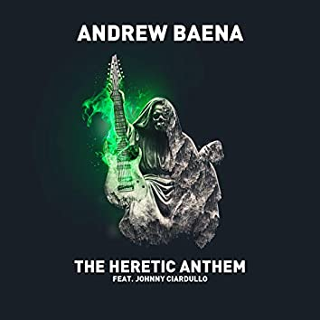 The Heretic Anthem (feat. Johnny Ciardullo)