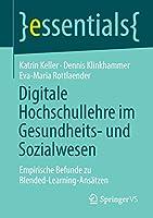 Digitale Hochschullehre im Gesundheits- und Sozialwesen: Empirische Befunde zu Blended-Learning-Ansaetzen (essentials)