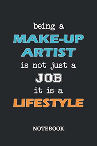 Being a Make-Up Artist is not just a Job it is a Lifestyle Notebook: 6x9 inches - 110 dotgrid pages • Greatest Passionate working Job Journal • Gift, Present Idea