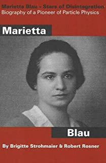 Marietta Blau: Stars of Disintegration: Biography of a Pioneer of Particle Physics