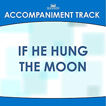 If He Hung the Moon (Made Popular by Kirk Talley) [Accompaniment Track]