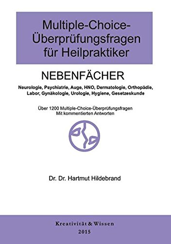 Multiple-Choice-Fragen für Heilpraktiker Nebenfächer: Über 1180 MC-Fragen zu den Nebenfächern(Neurologie,Psychiatrie,HNO,Dermatologie usw.mit kommentierten Antworten