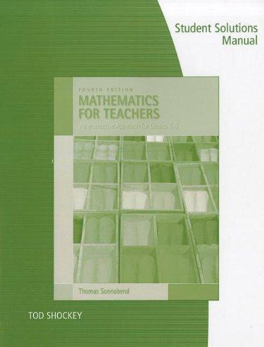 Mathematics for Teachers: An Interactive Approach for Grades K-8: Student Solutions Manual