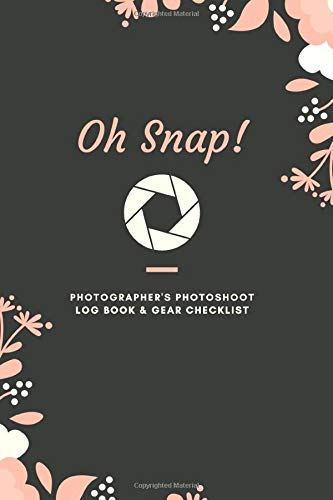 Oh Snap! Photographer s PhotoShoot log book & gear checklist: Photography Business Planner  Client and Photoshoot Details  Checklists  Notes. Handy ... Headshot  Family  Commerical Photographers.
