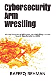 Cybersecurity Arm Wrestling: Winning the perpetual fight against crime by building a modern Security Operations Center (SOC)...
