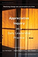 Appreciative Inquiry as a Daily Leadership Practice: Realizing Change One Conversation at a Time