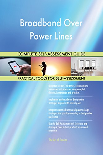Broadband Over Power Lines All-Inclusive Self-Assessment - More than 710 Success Criteria, Instant Visual Insights, Comprehensive Spreadsheet Dashboard, Auto-Prioritized for Quick Results