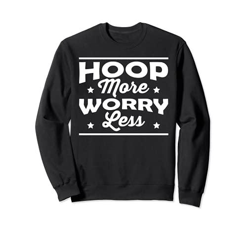 Hoop More Worry Less Hula Hoop Dancer Sweatsh