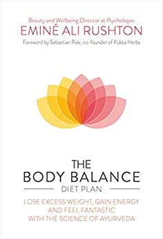 The Body Balance Diet Plan: Lose weight, gain energy and feel fantastic with the science of Ayurveda by [Eminé Ali Rushton]