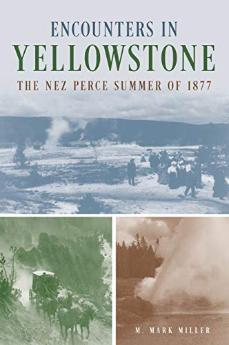 Encounters in Yellowstone: The Nez Perce Summer of 1877