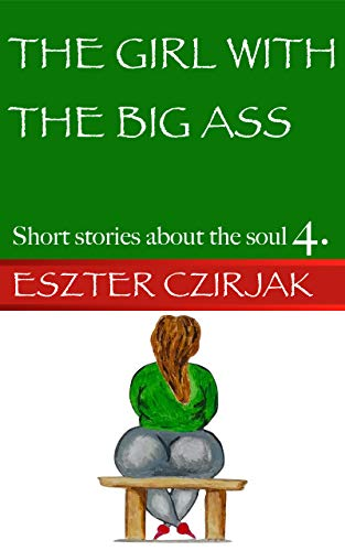 The girl with the big ass: Short stories about the soul 4. (English Edition)