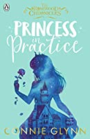 Princess in Practice (The Rosewood Chronicles)