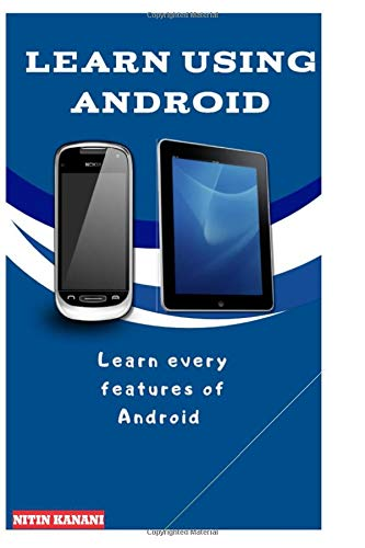 Learn Using Android: Learn every features of Android