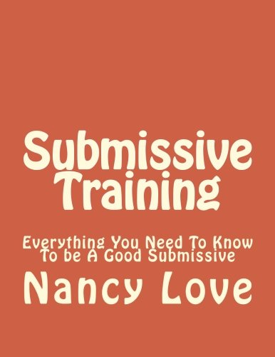 Submissive Training: Everything You Need To Know To be A Good Submissive (BDSM, Submissive How to Be