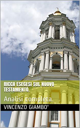 Ricca esegesi sul nuovo testamento.: Analisi completa. (Italian Edition)