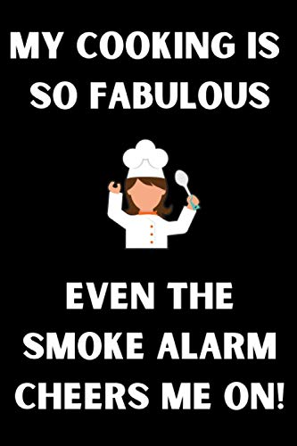 My cooking is so fabulous even the smoke alarm cheers me on: Funny Lined Notebook For Cooking lovers