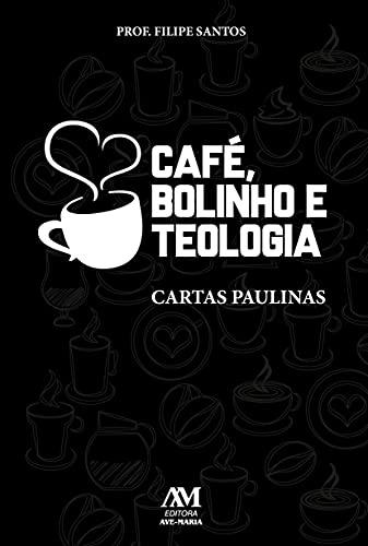 Café, bolinho e Teologia: Cartas Paulinas