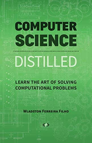 Compare Textbook Prices for Computer Science Distilled: Learn the Art of Solving Computational Problems  ISBN 9780997316025 by Ferreira Filho, Wladston,Pictet, Raimondo