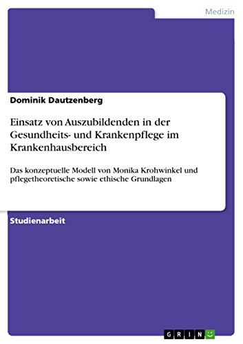 Einsatz von Auszubildenden in der Gesundheits- und Krankenpflege im Krankenhausbereich: Das konzeptuelle Modell von Monika Krohwinkel und pflegetheoretische sowie ethische Grundlagen