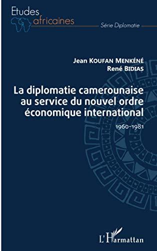 La diplomatie camerounaise au service du nouvel ordre économique international: 1960-1981