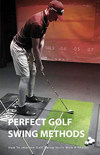 Perfect Golf Swing Methods- How To Improve Golf Swing Skills With 4 Photos: Improve Golf Swing Speed (English Edition)