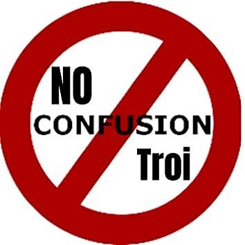 No Confusion Troi