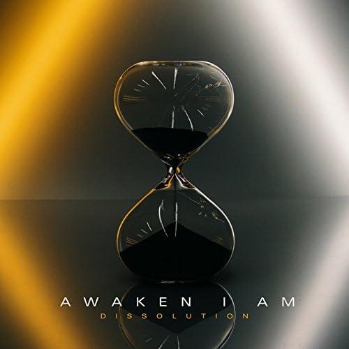 Awaken I Am