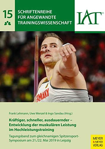 Kräftiger, schneller, ausdauernder - Entwicklung der muskulären Leistung im Hochleistungstraining: Tagungsband zum gleichnamigen ... angewandte Trainingswissenschaft, Band 15)
