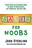 Sales for Noobs: Everything Sales Rookies Need to Know to Crush Quota, Get Promoted, and Kick A$$