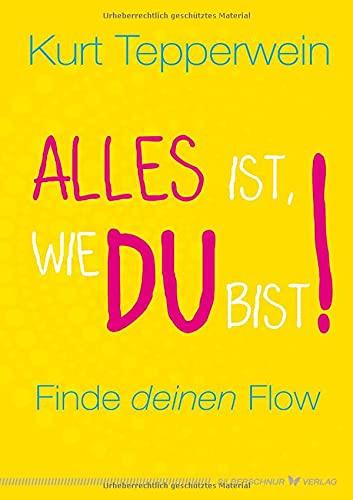 Alles ist, wie du bist!: Finde deinen Flow