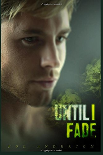 Until I Fade: A Kol Anderson Anthology