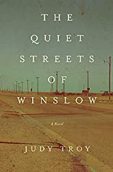Books Set In Arizona: The Quiet Streets of Winslow by Judy Troy. Visit www.taleway.com to find books from around the world. arizona books, arizona novels, arizona literature, arizona fiction, best books set in arizona, popular books set in arizona, books about arizona, arizona reading challenge, arizona reading list, phoenix books, tucson books, arizona books to read, books to read before going to arizona, novels set in arizona, books to read about arizona, arizona authors, arizona packing list, arizona travel, arizona history, arizona travel books
