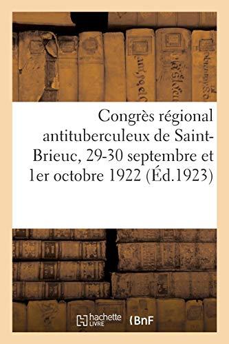 Congrès régional antituberculeux de Saint Brieuc, 29-30 septembre et 1er octobre 1922: Tome II. Rapports supplémentaires et Compte rendu