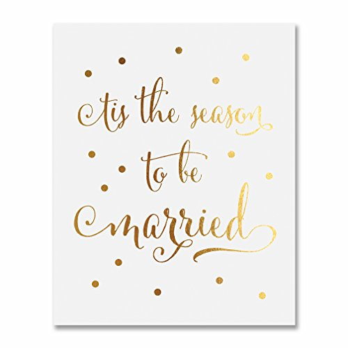 Tis The Season To Be Married Gold Foil Decor Christmas Wedding Sign Winter Wedding Poster Print Signage 8 inches x 10 inches