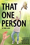 That One Person: The True Story of a God Appointed Stranger Who Saved the Life of a Little Girl with Her Love