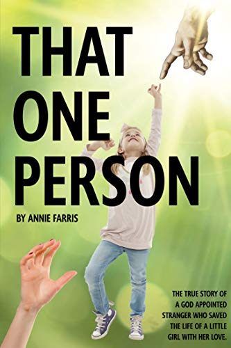 That One Person: The True Story of a God Appointed Stranger Who Saved the Life...