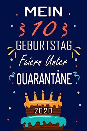 MEIN 10 GEBURTSTAG Feiern Unter QUARANTÄNE 2020: 10 Jahre geburtstag, Geschenkideen jungs mädchen geburtstag 10 jahre, Ein wertvolles Geschenk für ... Schwester Freunde, Notizbuch Geburtstag.