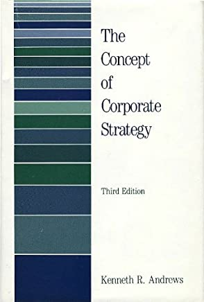 The Concept of Corporate Strategy by Kenneth R. Andrews (1987-01-02)