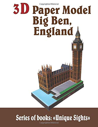 3D Paper Model Big Ben, England: Britain Architecture Craft Model Kits Toys for Adults and Teens (Unique Sights, Band 3)