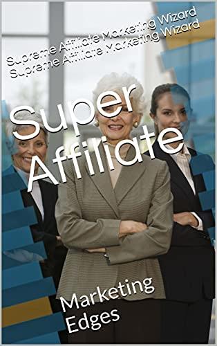 Super Affiliate: Marketing Edges (English Edition)